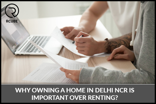 Why owning a home in Delhi NCR is important over renting