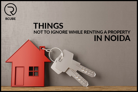 Things Not To Ignore While Renting a Property in Noida
